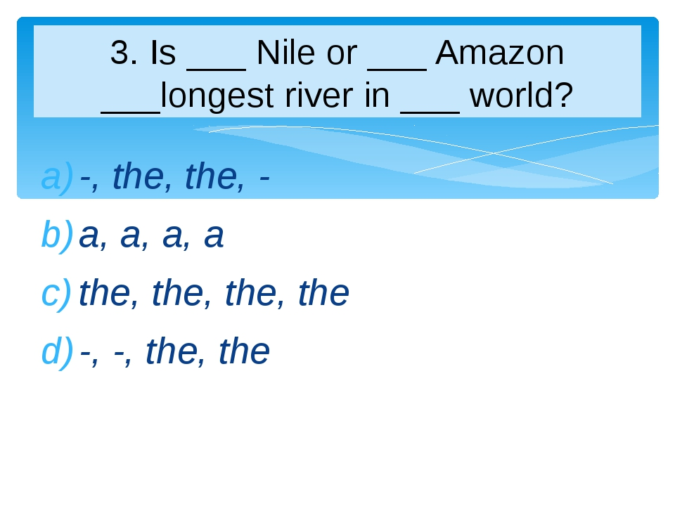 -, the, the, - a, a, a, a the, the, the, the -, -, the, the 3. Is ___ Nile or...