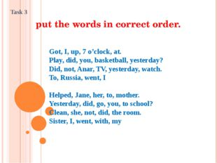 put the words in correct order. Got, I, up, 7 o'clock, at. Play, did, you, ba