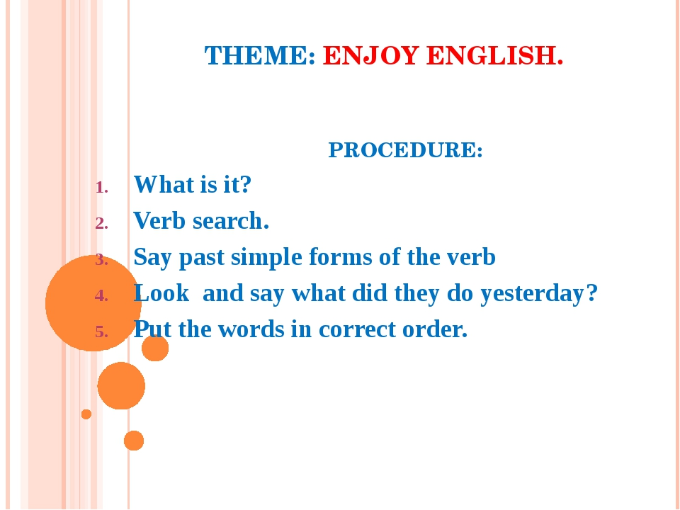 THEME: ENJOY ENGLISH. PROCEDURE: What is it? Verb search. Say past simple for...