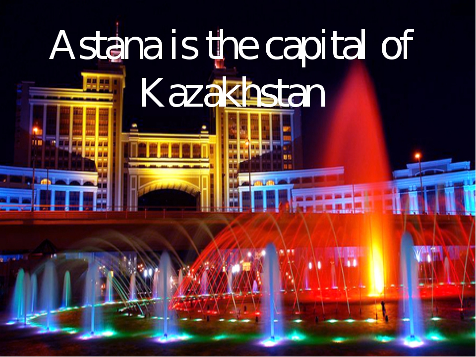 Astana is the capital of Kazakhstan