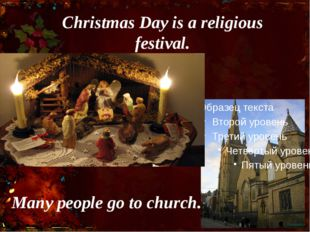 Christmas Day is a religious festival. Many people go to church.