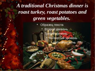 A traditional Christmas dinner is roast turkey, roast potatoes and green vege
