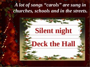 "A lot of songs ""carols"" are sung in churches, schools and in the streets. Dec"