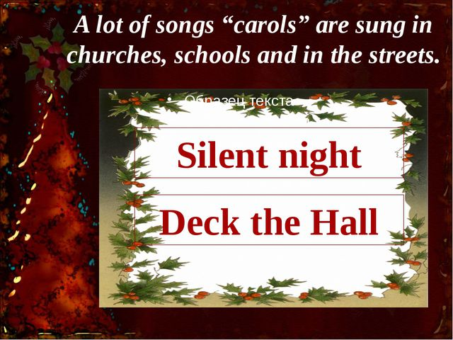 "A lot of songs ""carols"" are sung in churches, schools and in the streets. Dec..."