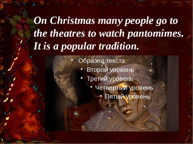 On Christmas many people go to the theatres to watch pantomimes. It is a popu...