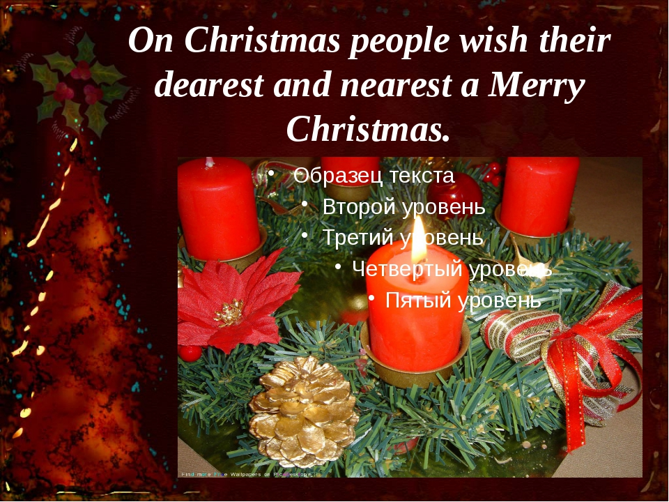 On Christmas people wish their dearest and nearest a Merry Christmas.