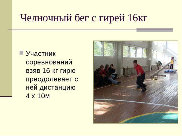 Челночный бег с гирей 16кг Участник соревнований взяв 16 кг гирю преодолевает...