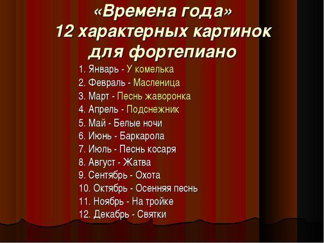 «Времена года» 12 характерных картинок для фортепиано 1. Январь - У комелька...