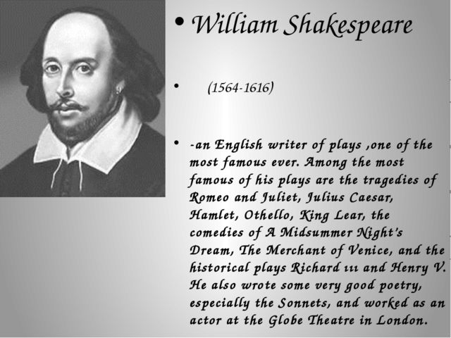 William Shakespeare (1564-1616) -an English writer of plays ,one of the most...