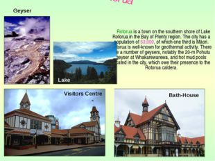 Rotorua is a town on the southern shore of Lake Rotorua in the Bay of Plenty
