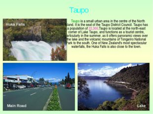 Taupo is a small urban area in the centre of the North Island. It is the sea