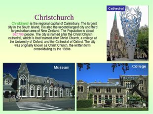Christchurch is the regional capital of Canterbury. The largest city in the