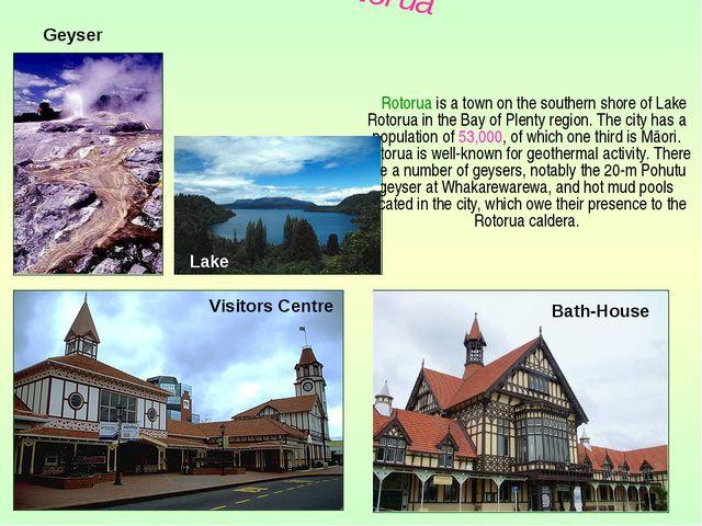 Rotorua is a town on the southern shore of Lake Rotorua in the Bay of Plenty...