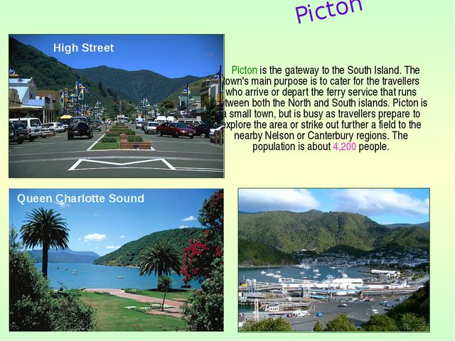 Picton is the gateway to the South Island. The town's main purpose is to cat...
