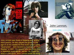 John Lennon. 1940-1980. John Lennon was found of drawing and writing short po