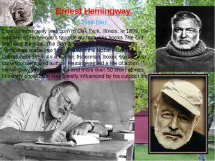 Ernest Hemingway. 1899-1961 Ernest Hemingway was born in Oak Park, Illinois,