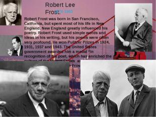 Robert Lee Frost. 1874-1963 Robert Frost was born in San Francisco, Californi