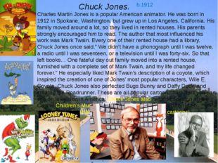 Chuck Jones. b.1912 Charles Martin Jones is a popular American animator. He w
