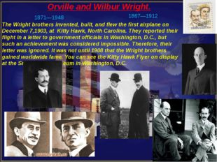 Orville and Wilbur Wright. The Wright brothers invented, built, and flew the