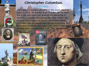 Christopher Columbus. Christopher Columbus set off from the south coast of Sp