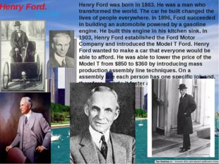 Henry Ford. 1863-1947 Henry Ford was born in 1863. He was a man who transform