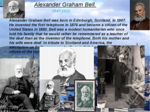 Alexander Graham Bell. 1847-1922 Alexander Graham Bell was born in Edinburgh,