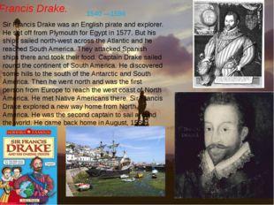 Francis Drake. Sir Francis Drake was an English pirate and explorer. He set o