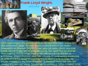 Frank Lloyd Wright. 1869-1959 Frank Lloyd Wright is the greatest American arc