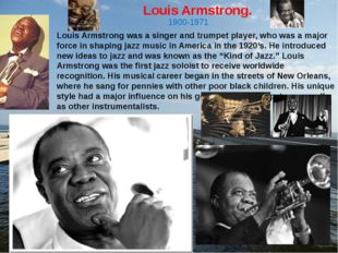 Louis Armstrong. Louis Armstrong was a singer and trumpet player, who was a m