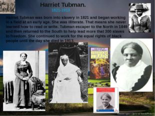 Harriet Tubman. 1821-1913 Harriet Tubman was born into slavery in 1821 and be