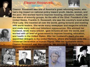 Eleanor Roosevelt. 1884-1962 Eleanor Roosevelt was one of America's great ref