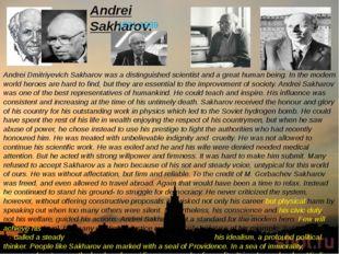 Andrei Sakharov. 1921-1989 Andrei Dmitriyevich Sakharov was a distinguished s