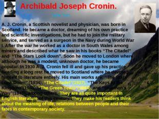 Archibald Joseph Cronin. 1896-1981 A. J. Cronin, a Scottish novelist and phys