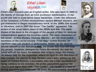 Ethel Lilian Voynich. 1864-1960 Ethel Lilian Voynich was an English writer. S