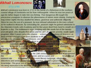 Mikhail Lomonosov. Mikhail Lomonosov was born in 1711 in the family of a fish