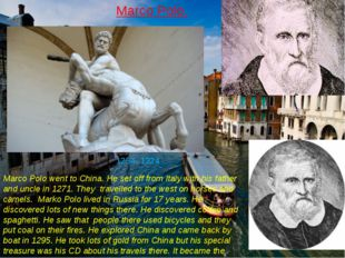 Marco Polo went to China. He set off from Italy with his father and uncle in
