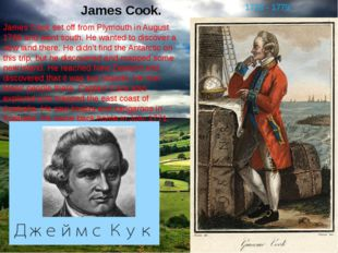 James Cook. James Cook set off from Plymouth in August 1768 and went south. H