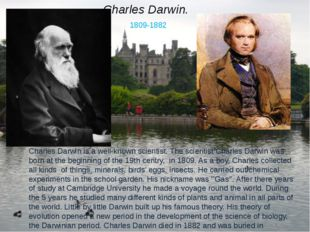 Charles Darwin. Charles Darwin is a well-known scientist. The scientist Charl