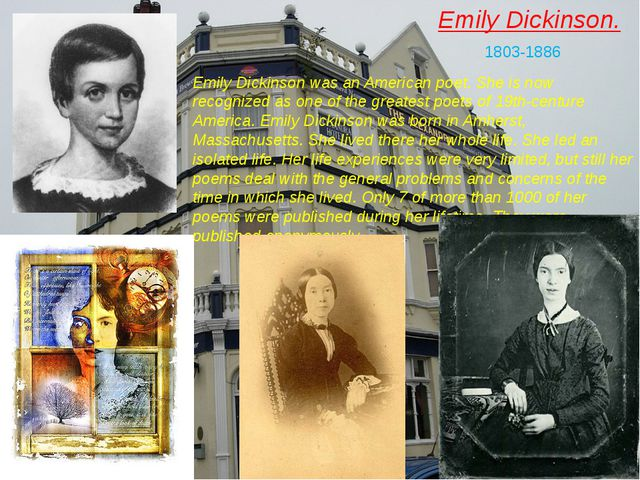 Emily Dickinson. 1803-1886 Emily Dickinson was an American poet. She is now r...