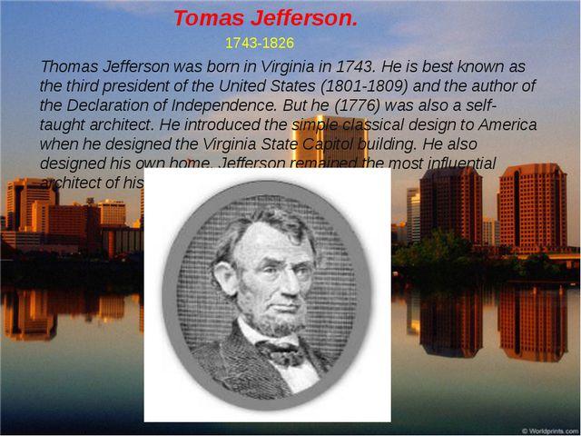Tomas Jefferson. 1743-1826 Thomas Jefferson was born in Virginia in 1743. He...