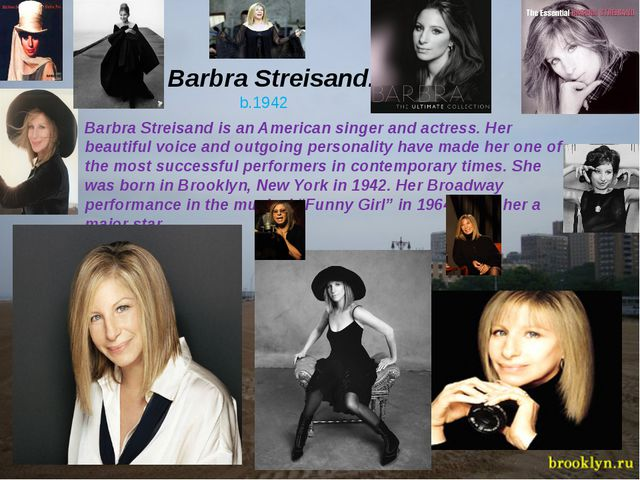 Barbra Streisand. b.1942 Barbra Streisand is an American singer and actress....
