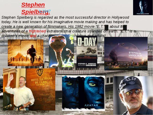 Stephen Spielberg. b.1947 Stephen Spielberg is regarded as the most successfu...