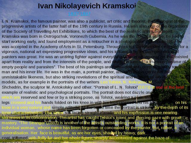 Ivan Nikolayevich Kramskoi. 1837-1887 I. N. Kramskoi, the famous painter, was...