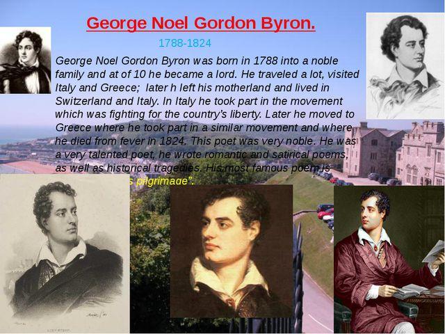 1788-1824 George Noel Gordon Byron. George Noel Gordon Byron was born in 1788...
