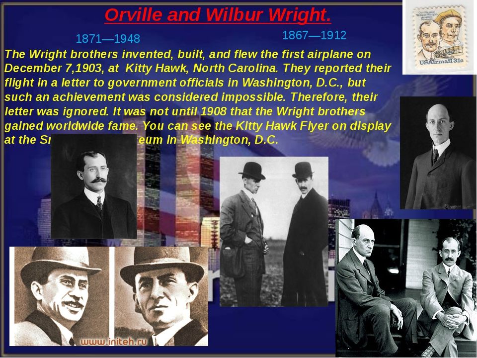 Orville and Wilbur Wright. The Wright brothers invented, built, and flew the...