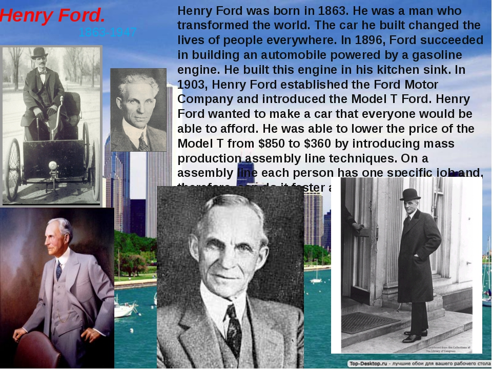 Henry Ford. 1863-1947 Henry Ford was born in 1863. He was a man who transform...