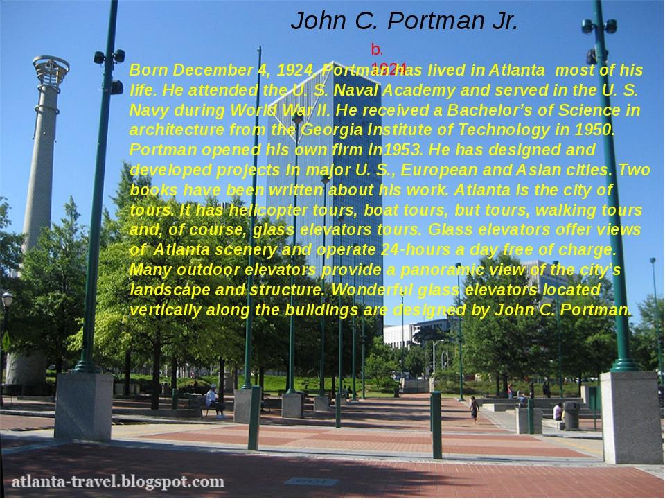 John C. Portman Jr. b. 1924 Born December 4, 1924, Portman has lived in Atlan...