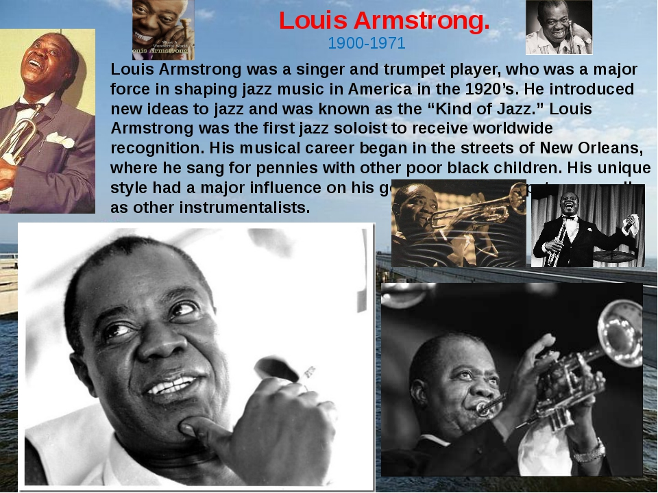 Louis Armstrong. Louis Armstrong was a singer and trumpet player, who was a m...