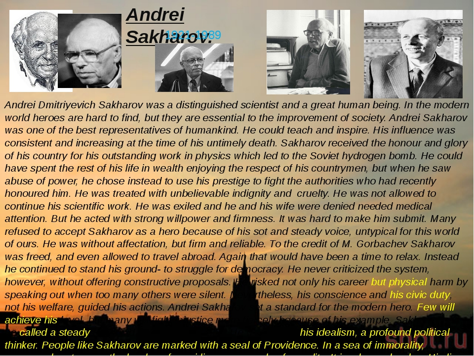 Andrei Sakharov. 1921-1989 Andrei Dmitriyevich Sakharov was a distinguished s...