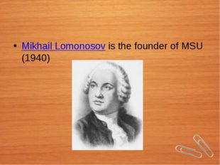 Mikhail Lomonosov is the founder of MSU (1940)
